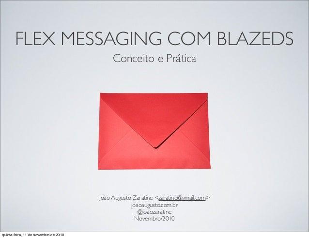 FLEX MESSAGING COM BLAZEDS Conceito e Prática João Augusto Zaratine <zaratine@gmail.com> joaoaugusto.com.br @joaozaratine ...