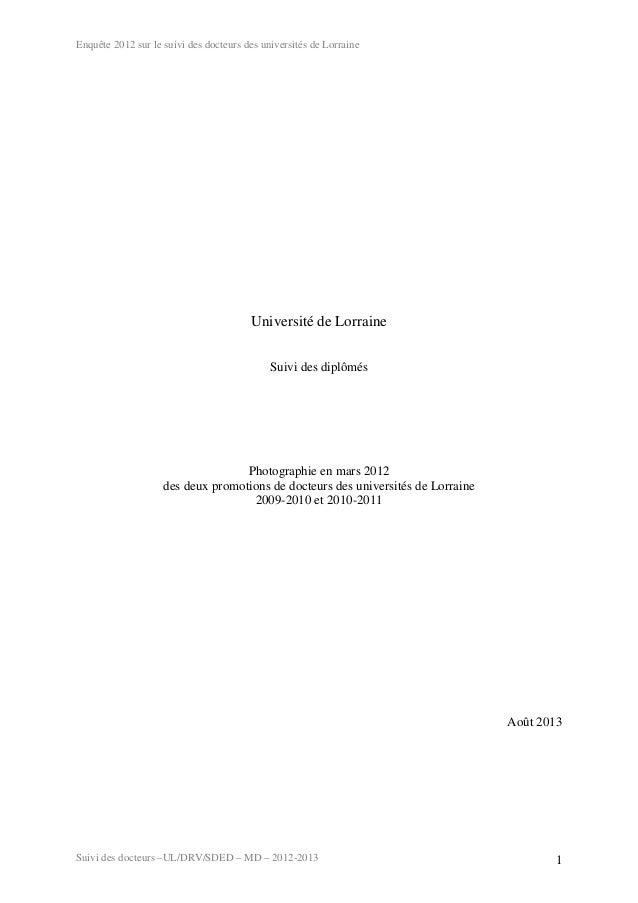 Enquête 2012 sur le suivi des docteurs des universités de Lorraine Suivi des docteurs –UL/DRV/SDED – MD – 2012-2013 1 Univ...