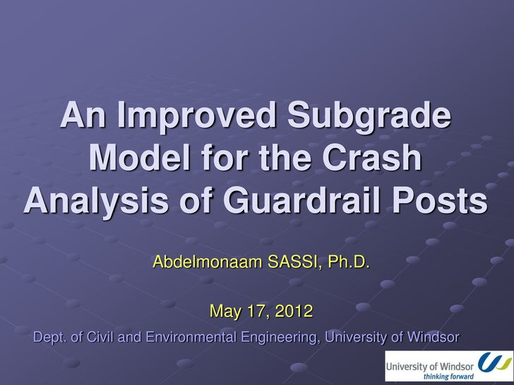 An Improved Subgrade Model for Crash Analysis of Guardrail Posts - University of Windsor