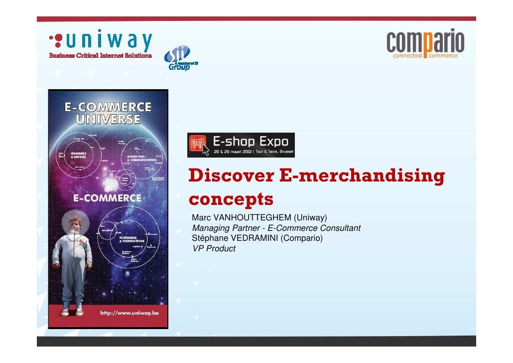 Discover E-merchandisingconceptsMarc VANHOUTTEGHEM (Uniway)Managing Partner - E-Commerce ConsultantStéphane VEDRAMINI (Com...