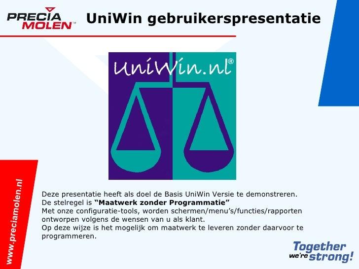 www.preciamolen.nl UniWin gebruikerspresentatie Deze presentatie heeft als doel de Basis UniWin Versie te demonstreren. De...