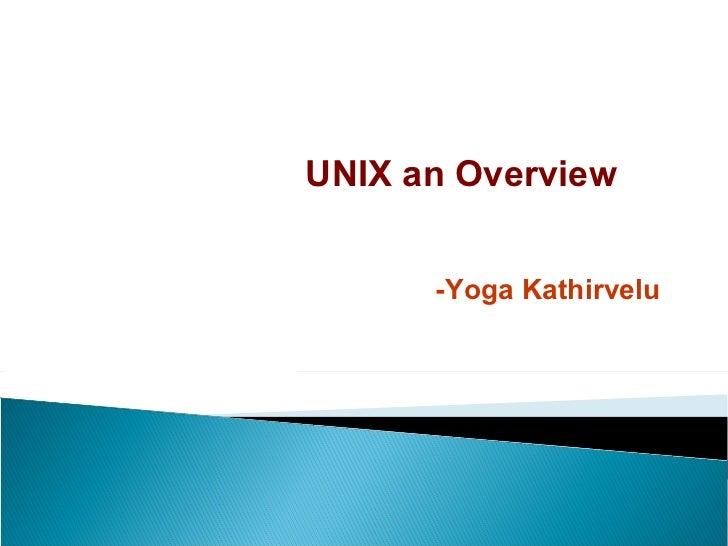 UNIX an Overview -Yoga Kathirvelu