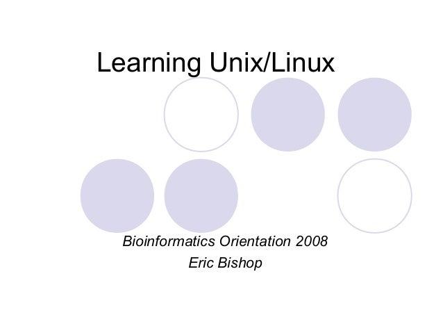Learning Unix/Linux  Bioinformatics Orientation 2008           Eric Bishop