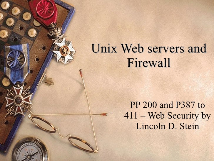 Unix Web servers and Firewall PP 200 and P387 to 411 – Web Security by Lincoln D. Stein