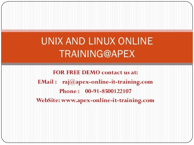 UNIX AND LINUX ONLINE    TRAINING@APEX     FOR FREE DEMO contact us at:EMail : raj@apex-online-it-training.com        Phon...