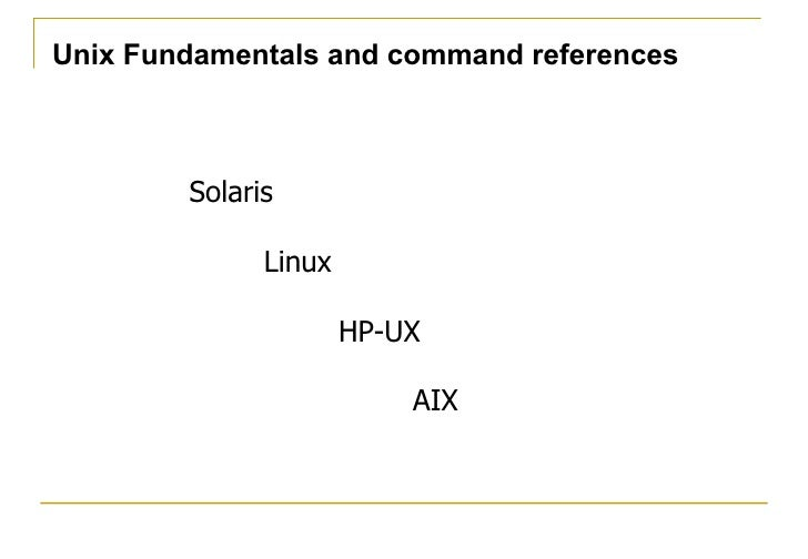 Unix Fundamentals and command references        Solaris              Linux                      HP-UX                     ...