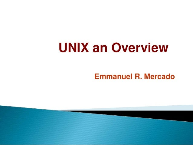 UNIX an Overview Emmanuel R. Mercado