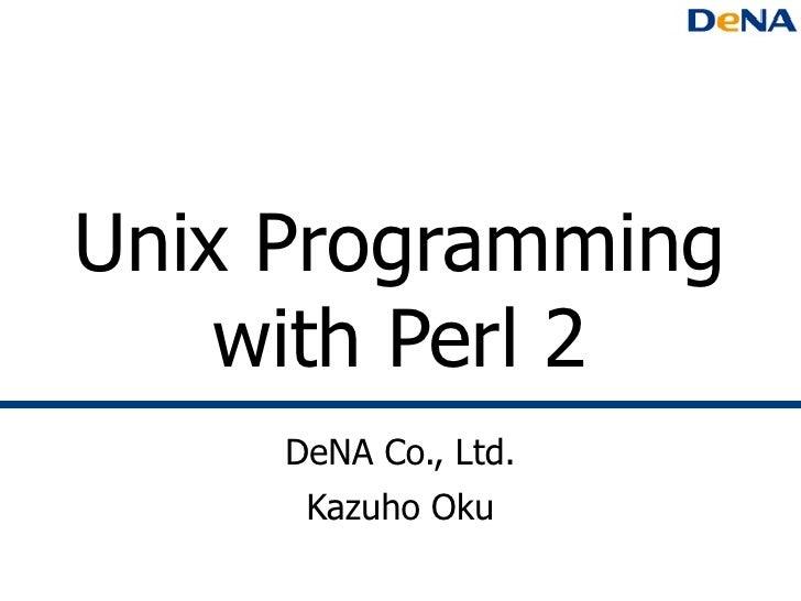 Unix Programming with Perl 2 DeNA Co., Ltd. Kazuho Oku