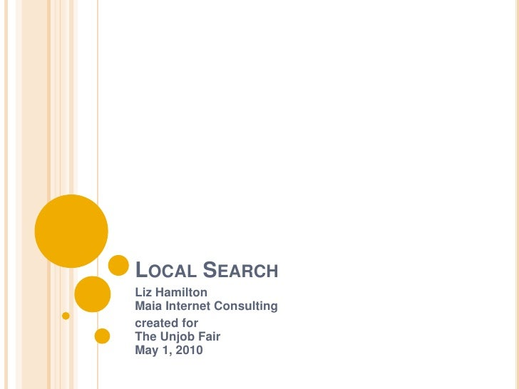 Local Search<br />Liz HamiltonMaia Internet Consulting<br />created for The Unjob FairMay 1, 2010<br />