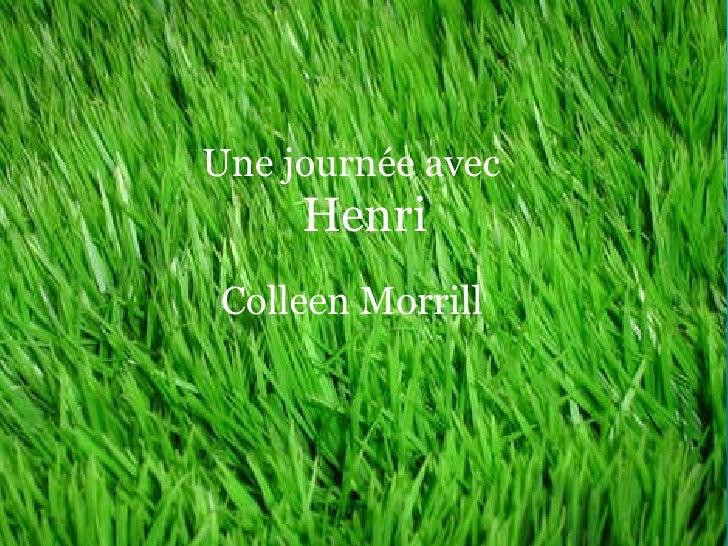 Une journée avec Henri, Colleen Morrill