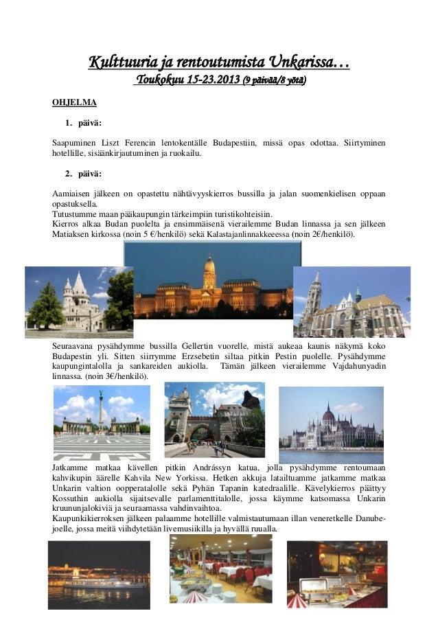 Kulttuuria ja rentoutumista Unkarissa…                      Toukokuu 15-23.2013 (9 päivää/8 yötä)OHJELMA   1. päivä:Saapum...