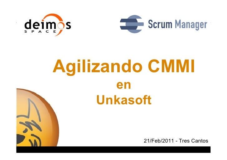 Agilizando CMMI                                                 en                                               Unkasoft ...