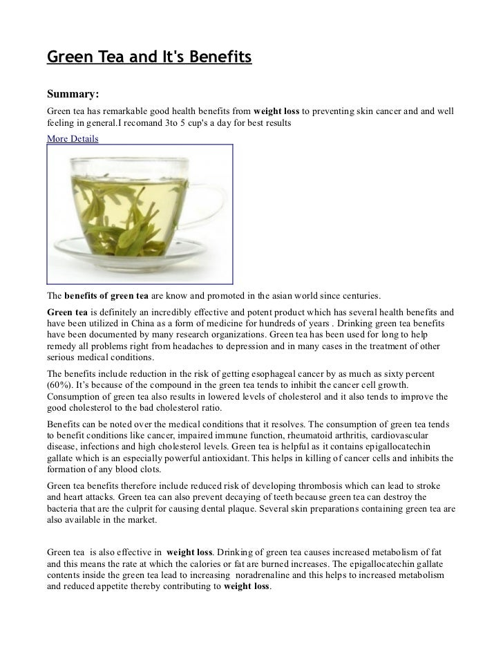 Green Tea and Its BenefitsSummary:Green tea has remarkable good health benefits from weight loss to preventing skin cancer...