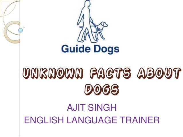 Unknown Facts About       Dogs        AJIT SINGHENGLISH LANGUAGE TRAINER