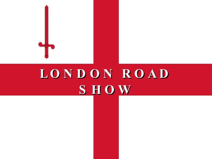 LONDON ROAD SHOW