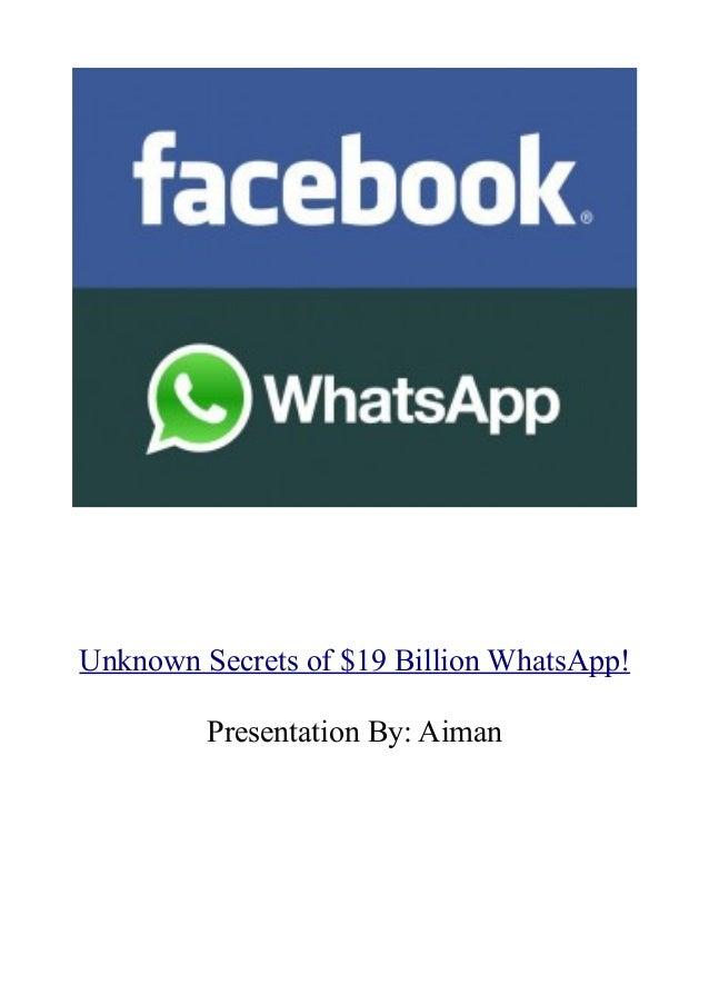 Unknown Secrets of $19 Billion WhatsApp! Presentation By: Aiman