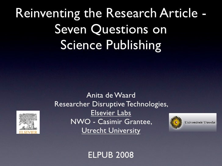 Reinventing the Research Article -      Seven Questions on       Science Publishing               Anita de Waard      Rese...