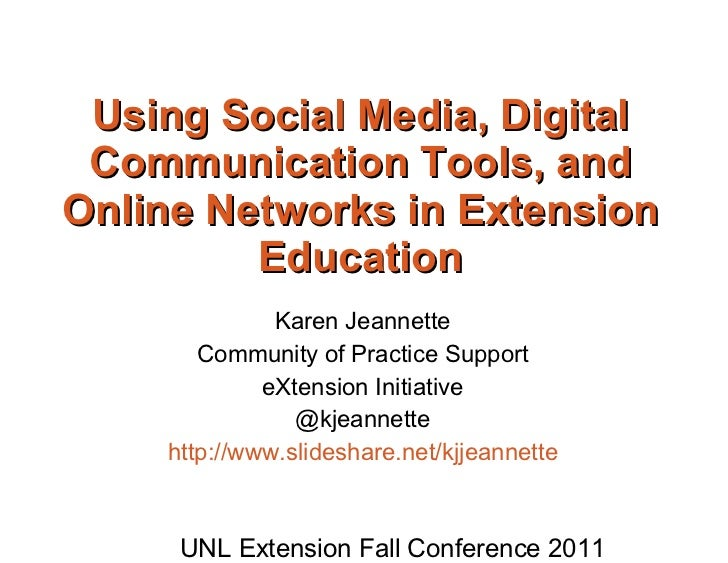 Using Social Media, Digital Communication Tools, and Online Networks in Extension Education Karen Jeannette Community of P...