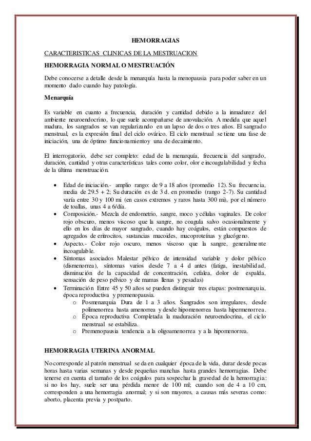HEMORRAGIAS CARACTERISTICAS CLINICAS DE LA MESTRUACION HEMORRAGIA NORMAL O MESTRUACIÓN Debe conocerse a detalle desde la m...