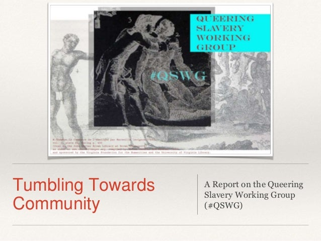 Tumbling Towards Community A Report on the Queering Slavery Working Group (#QSWG)