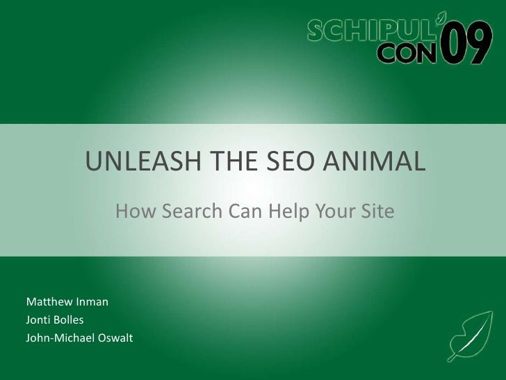 Unleash the SEO Animal<br />How Search Can Help Your Site<br />Matthew Inman<br />Jonti Bolles<br />John-Michael Oswalt <b...