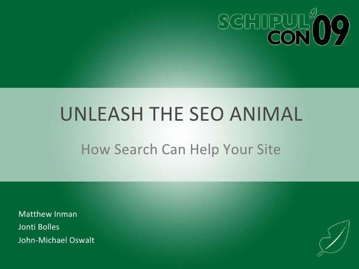 UNLEASH THE SEO ANIMAL How Search Can Help Your Site Matthew Inman Jonti Bolles John-Michael Oswalt