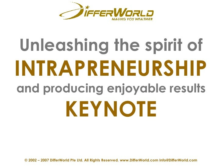 Unleashing the spirit of   INTRAPRENEURSHIP  and producing enjoyable results KEYNOTE