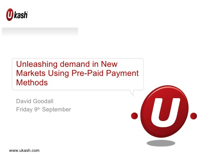 Unleashing demand in New Markets Using Pre-Paid Payment Methods David Goodall Friday 9 th  September