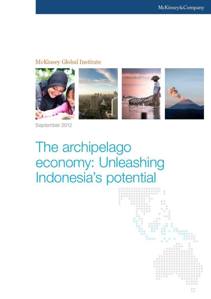 McKinsey Global InstituteSeptember 2012The archipelagoeconomy: UnleashingIndonesia's potential