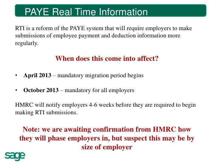 PAYE Real Time Time Information?         What is Real InformationRTI is a reform of the PAYE system that will require empl...