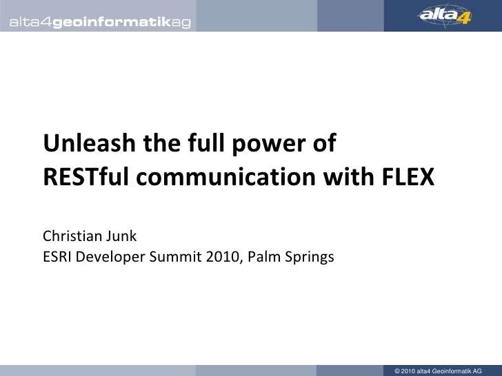 Unleash the full power ofRESTful communication with FLEXChristian JunkESRI Developer Summit 2010, Palm Springs<br />