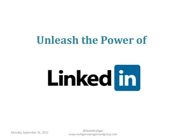 Unleash the Power of @DedeMulligan www.mulliganmanagementgroup.com Monday, September 16, 2013
