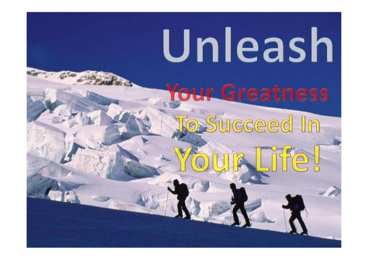 Unleash your greatness to succeed in your life