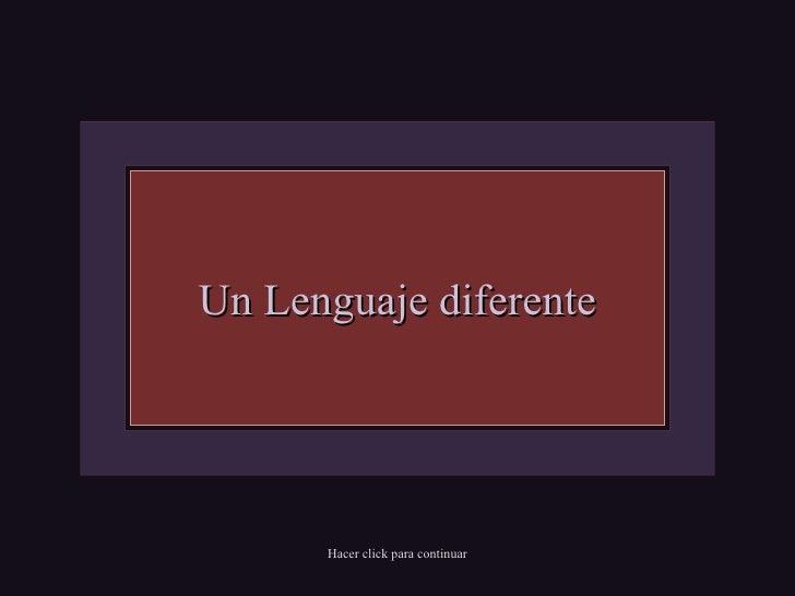 Un Lenguaje diferente Hacer click para continuar