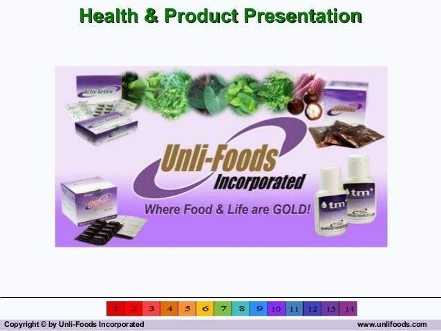 Health & Product PresentationCopyright © by Unli-Foods Incorporated          www.unlifoods.com