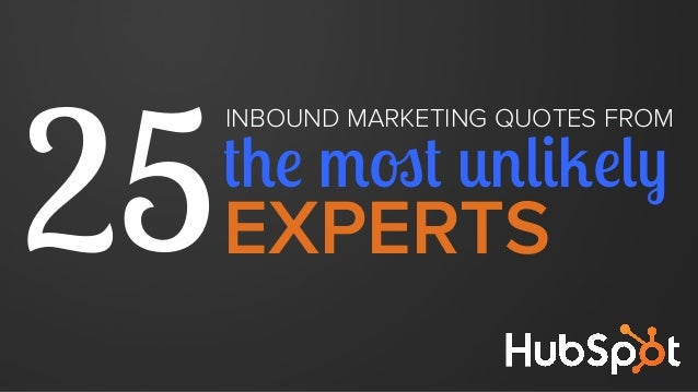 INBOUND MARKETING QUOTES FROM 25the most unlikely EXPERTS