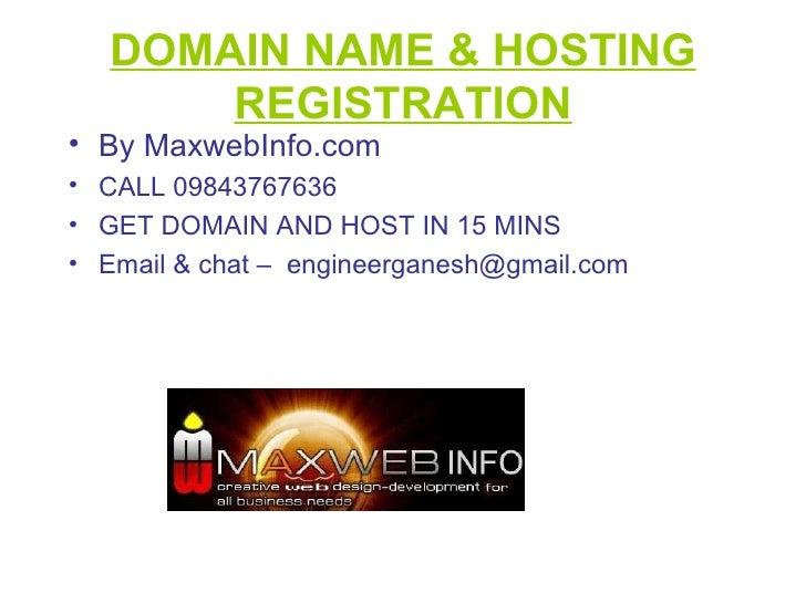 DOMAIN NAME & HOSTING REGISTRATION <ul><li>By MaxwebInfo.com </li></ul><ul><li>CALL 09843767636 </li></ul><ul><li>GET DOMA...