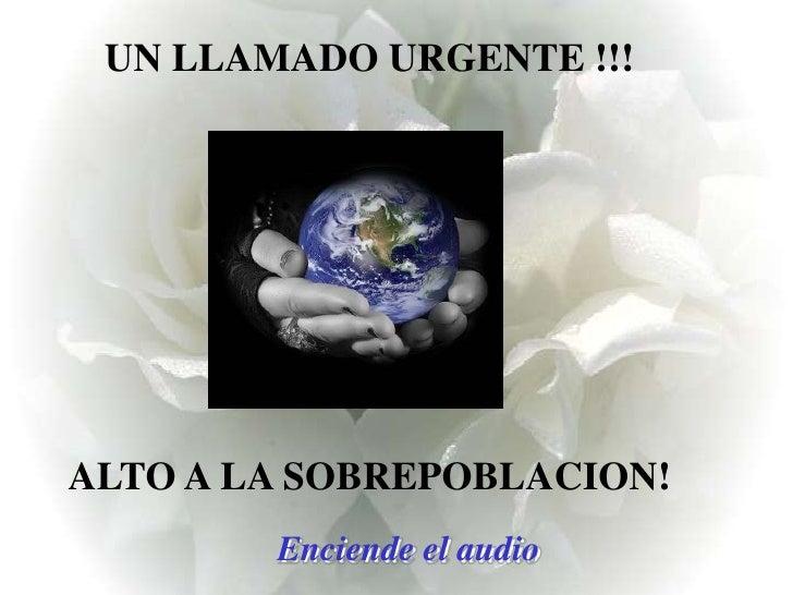 UN LLAMADO URGENTE !!!<br />ALTO A LA SOBREPOBLACION!<br />Enciende el audio<br />