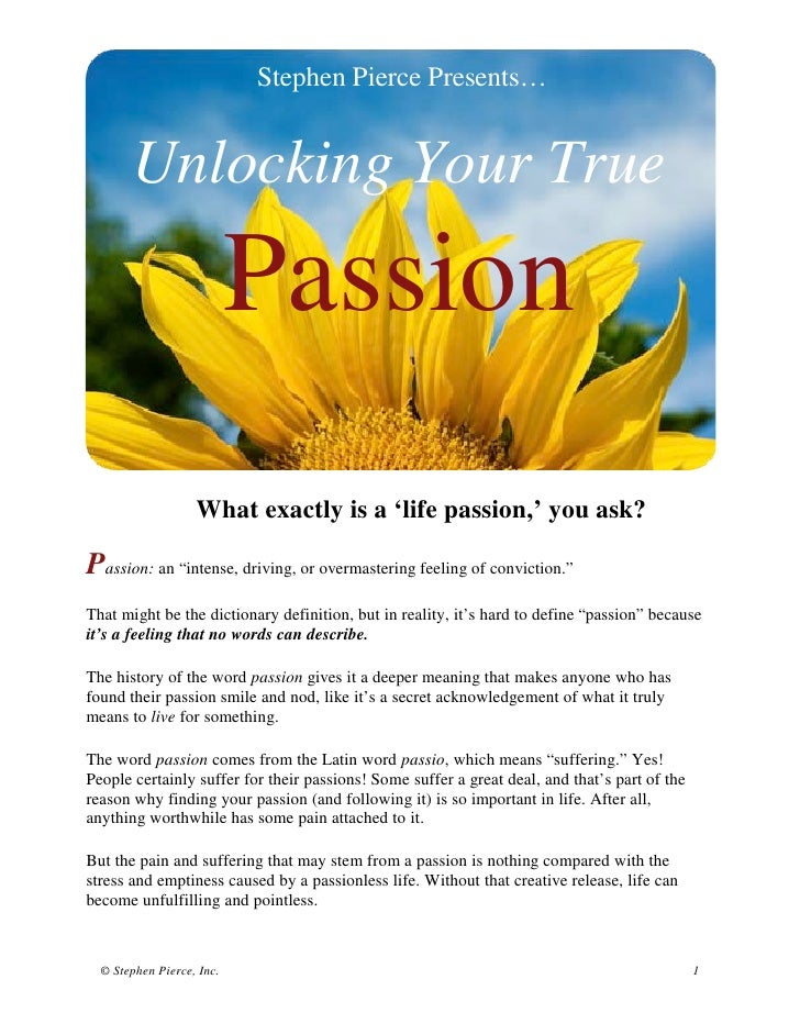 Stephen Pierce Presents…       Unlocking Your True                           Passion                   What exactly is a '...