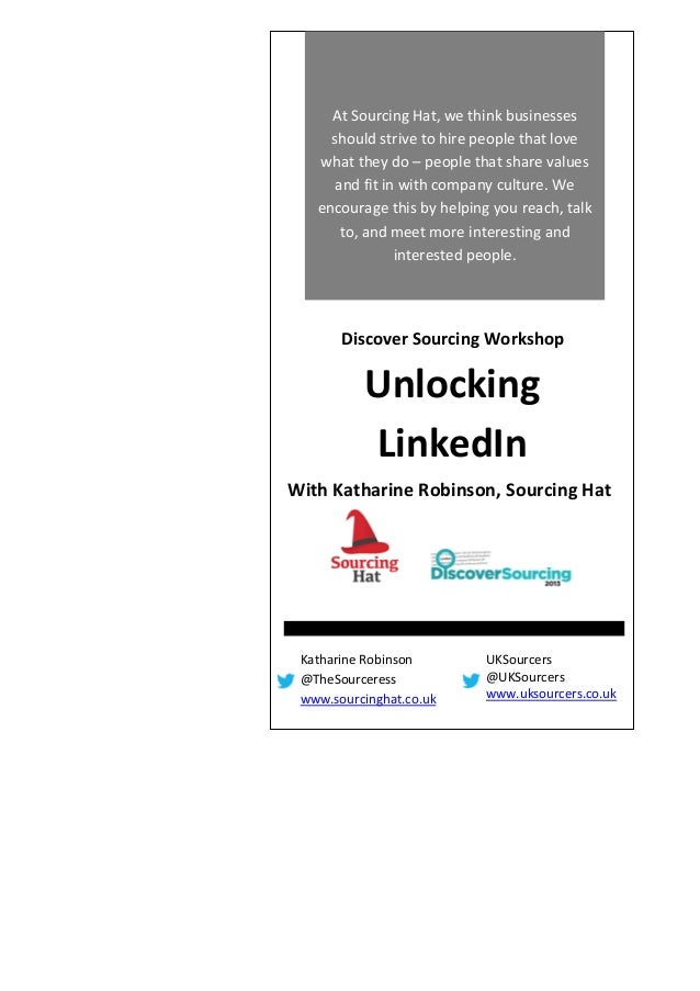 Unlocking LinkedIn by Katharine Robinson - Discover Sourcing Workshop Handout 2013