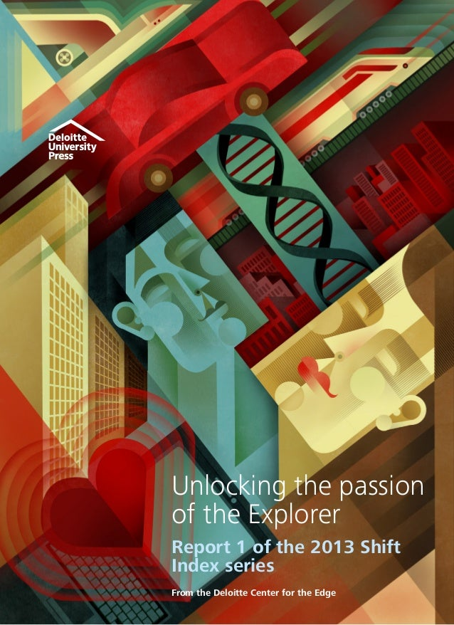 Unlocking the passion of the Explorer Report 1 of the 2013 Shift Index series From the Deloitte Center for the Edge