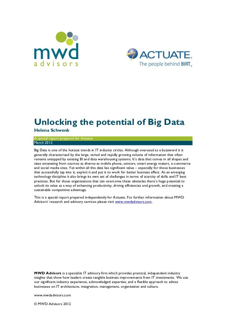 mwdadvisorsUnlocking the potential of Big DataHelena SchwenkA special report prepared for ActuateMarch 2012Big Data is one...