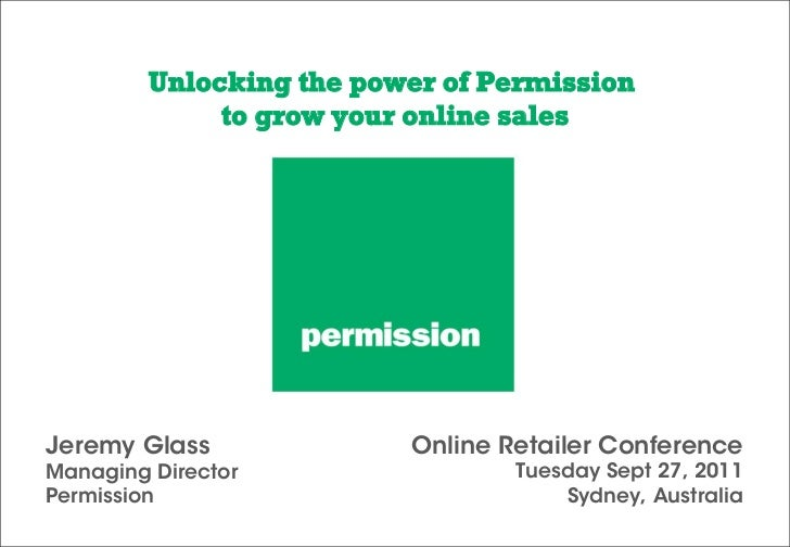Unlocking the power of Permission              to grow your online salesJeremy Glass              Online Retailer Conferen...