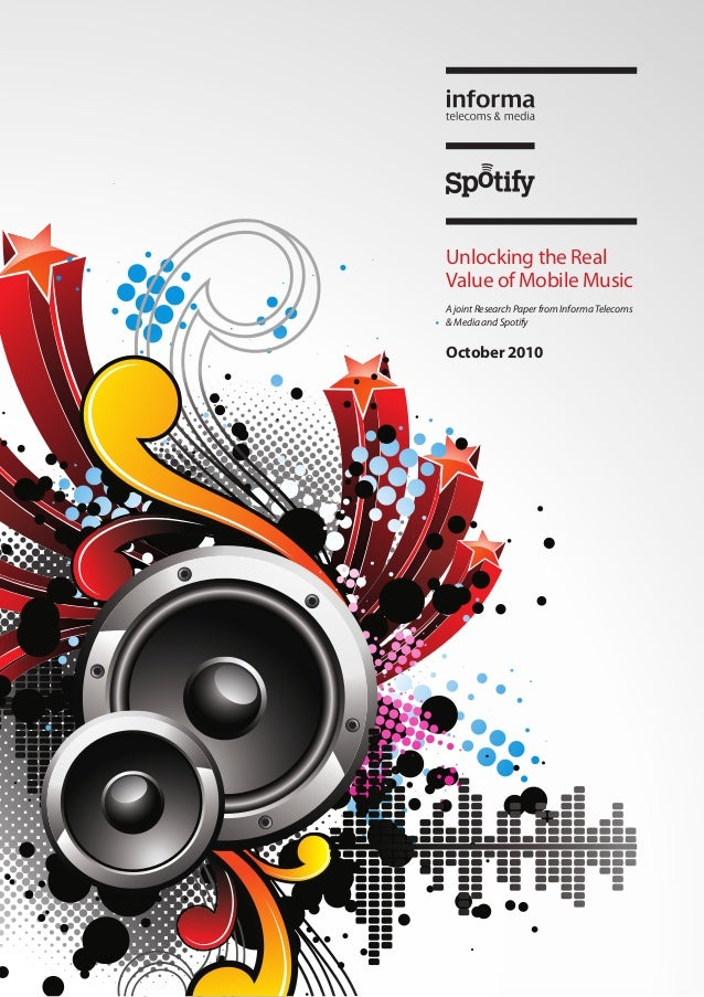 Unlocking the RealValue of Mobile MusicA joint Research Paper from Informa Telecoms& Media and SpotifyOctober 2010
