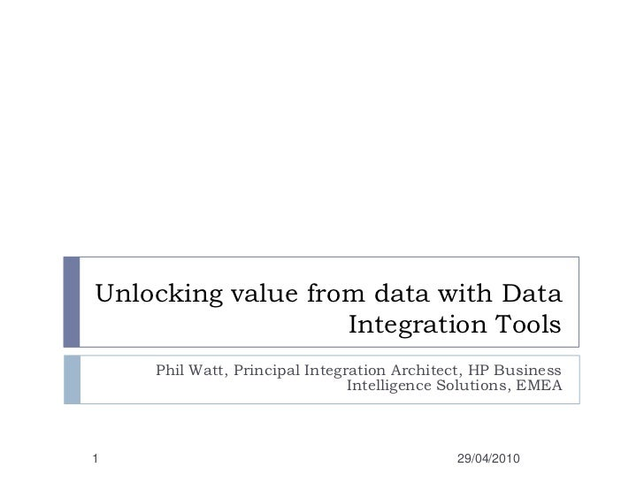 Unlocking value from data with Data Integration Tools<br />Phil Watt, Principal Integration Architect, HP Business Intelli...