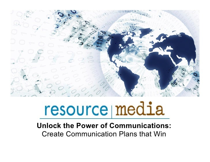 Unlock the Power of Communications:  Create Communication Plans that Win