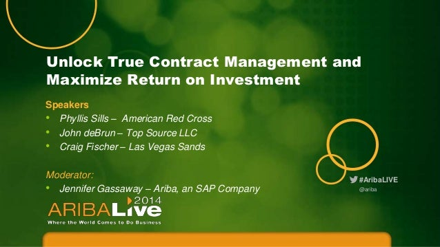 Unlock True Contract Management and Maximize Return on Investment Speakers • Phyllis Sills – American Red Cross • John deB...
