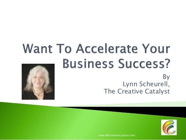 By Lynn Scheurell, The Creative Catalyst www.MyCreativeCatalyst.com