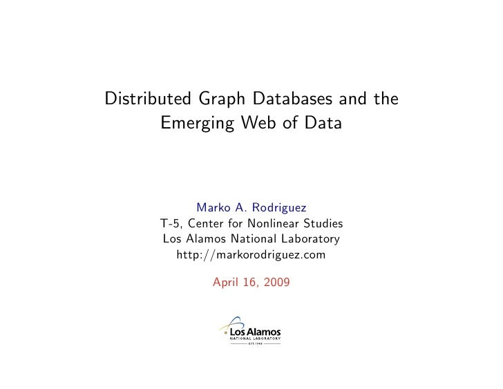 Distributed Graph Databases and the        Emerging Web of Data                 Marko A. Rodriguez       T-5, Center for N...
