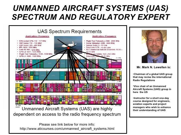 UNMANNED AIRCRAFT SYSTEMS (UAS) SPECTRUM AND REGULATORY EXPERT <ul><li>Mr. Mark N. Lewellen is: </li></ul><ul><li>Chairman...